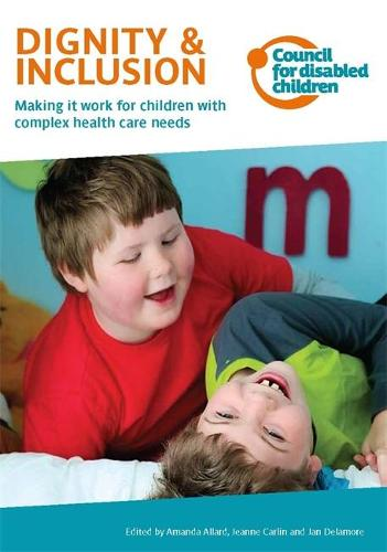 Dignity & Inclusion: Making it work for children with complex health care needs (Paperback)