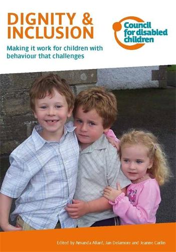 Dignity & Inclusion: Making it Work for Children with Behaviour That Challenges (Paperback)