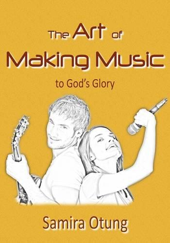 The Art of Making Music to God's Glory (Paperback)