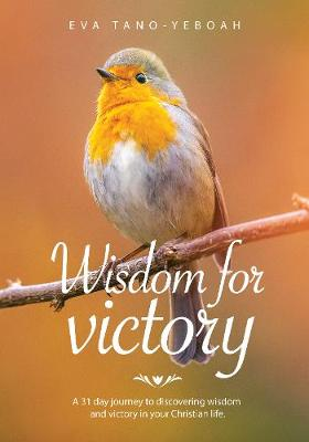 Wisdom for Victory: A 31 day journey to discovering wisdom and victory in your Christian life (Paperback)