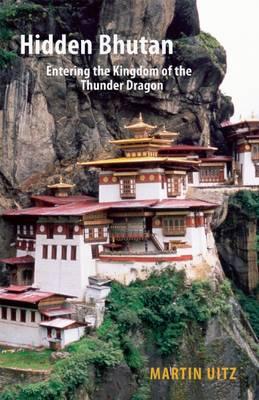 Hidden Bhutan: Entering the Kingdom of the Thunder Dragon (Paperback)