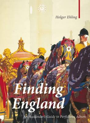 Finding England: An Auslander's Guide to Perfidious Albion (Hardback)