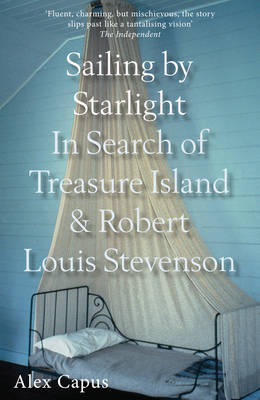 Sailing by Starlight: In Search of Treasure Island and Robert Louis Stevenson (Paperback)