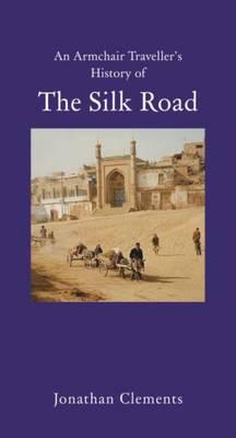 An Armchair Traveller's History of the Silk Road (Hardback)