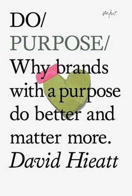 Do Purpose: Why Brands with a Purpose Do Better and Matter More (Paperback)