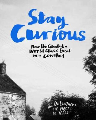 Stay Curious: How We Created a World Class Event in a Cowshed (Hardback)