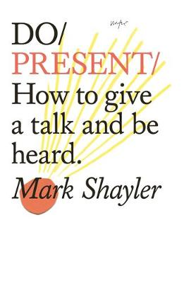 Do Present: How To Give A Talk And Be Heard (Paperback)