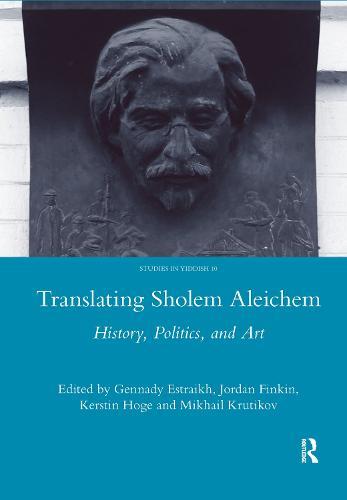 Translating Sholem Aleichem: History, Politics and Art (Hardback)