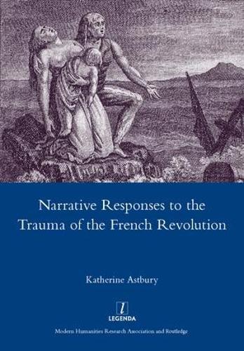 Narrative Responses to the Trauma of the French Revolution (Hardback)
