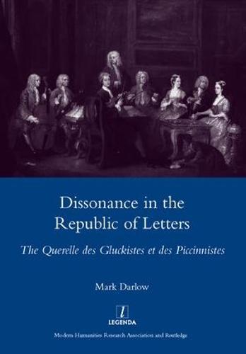 Dissonance in the Republic of Letters: The Querelle Des Gluckistes Et Des Piccinnistes (Hardback)