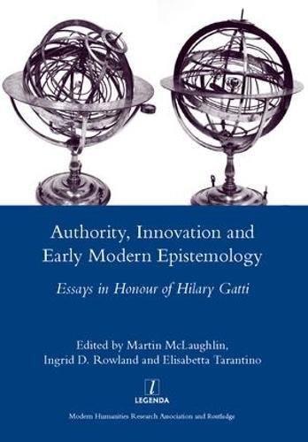 Authority, Innovation and Early Modern Epistemology: Essays in Honour of Hilary Gatti (Hardback)