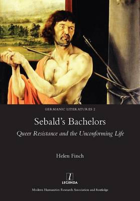 Sebald's Bachelors: Queer Resistance and the Unconforming Life (Hardback)