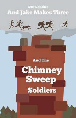 And Jake Makes Three: and the Chimney Sweep Soldiers - And Jake Makes Three 5 (Paperback)