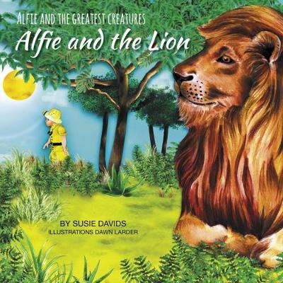 Alfie and the Greatest Creatures: Alfie and the Lion - Alfie and the Greatest Creatures 5 (Paperback)
