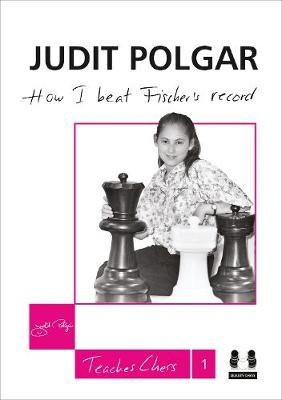 How I Beat Fischer's Record: Judit Polgar Teaches Chess 1 (Hardback)