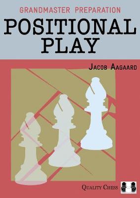 Positional Play - Grandmaster Preparation (Paperback)
