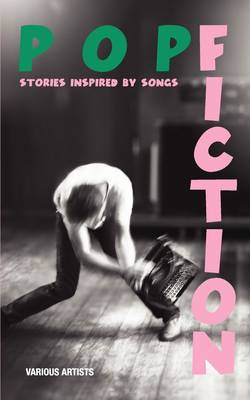 Pop Fiction: Stories Inspired By Songs (Paperback)