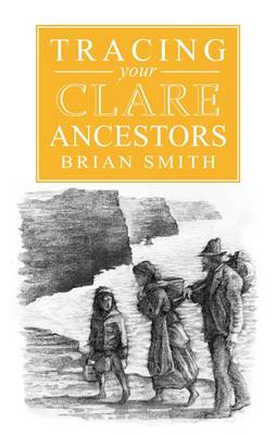 A Guide to Tracing Your Clare Ancestors (Paperback)