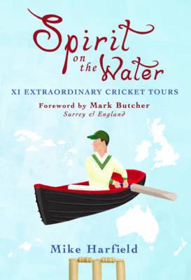 Spirit On The Water: XI Extraordinary Cricket Tours (Hardback)