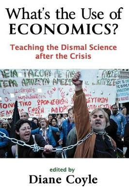 What's the Use of Economics?: Teaching the Dismal Science After the Crisis (Paperback)