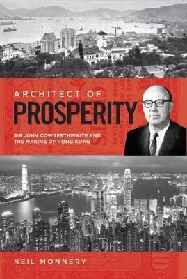 Architect of Prosperity: Sir John Cowperthwaite and the Making of Hong Kong (Hardback)