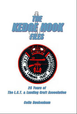 The Kedge Hook Files: Twenty Five Years of the L.S.T and Landing Craft Association (Paperback)