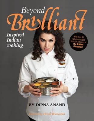 Beyond Brilliant: Inspired Indian Cooking (Hardback)
