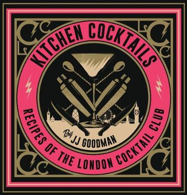 Kitchen Cocktails: Recipes of the London Cocktail Club (Hardback)
