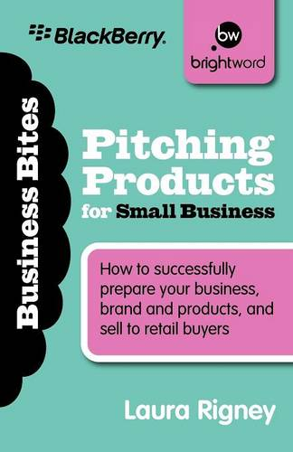 Pitching Products for Small Business: How to Successfully Prepare Your Business, Brand and Products, and Sell to Retail Buyers - Business Bitesize (Paperback)