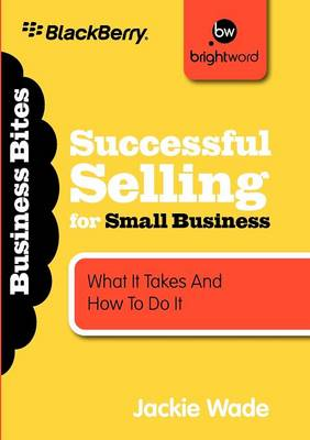 Successful Selling for Small Business: What It Takes and How to Do It - Business Bites (Paperback)