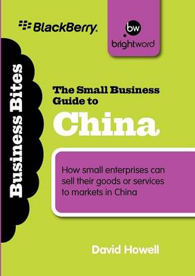 The Small Business Guide to China: How small enterprises can sell their goods or services to markets in China - Business Bitesize (Paperback)