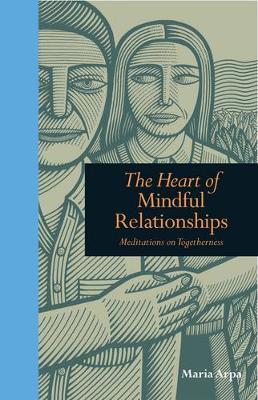 The Heart of Mindful Relationships: Meditations on Togetherness (Hardback)