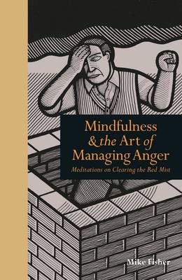 Mindfulness & the Art of Managing Anger: Meditations on Clearing the Red Mist - Mindfulness (Hardback)