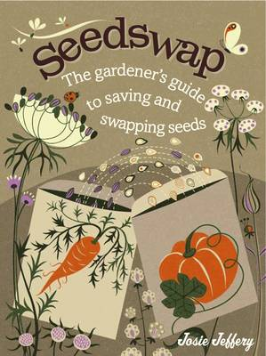 Seedswap: The Gardener's Guide to Saving and Swapping Seeds (Hardback)