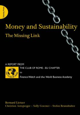 Money and Sustainability: The Missing Link - Report from the Club of Rome (Paperback)