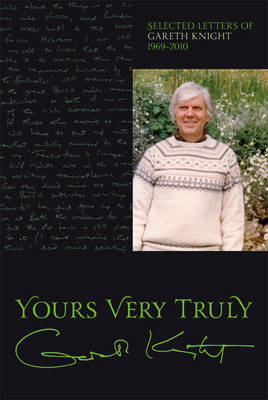 Yours Very Truly - Gareth Knight: Selected Letters (Paperback)