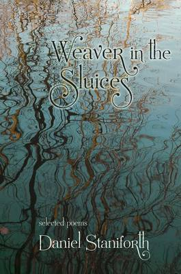 Weaver in the Sluices: Selected Poems (Paperback)