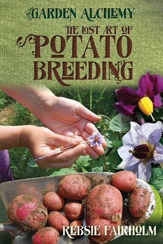 The Lost Art of Potato Breeding - Garden Alchemy (Paperback)