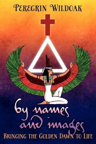 By Names and Images: Bringing the Golden Dawn to Life (Paperback)