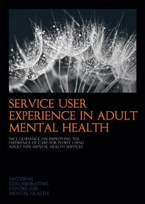 Service User Experience in Adult Mental Health: NICE Guidance on Improving the Experience of Care for People Using Adult NHS Mental Health Services - NICE Guidelines