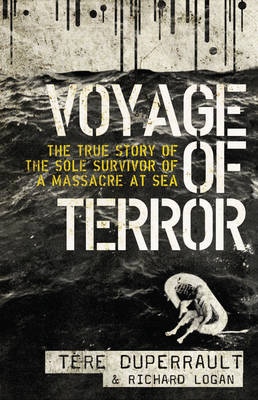 Voyage of Terror: The True Story of the Sole Survivor of a Massacre at Sea (Paperback)