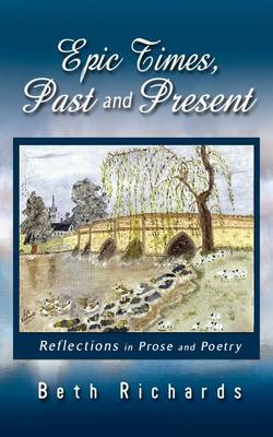 Epic Times, Past and Present: Reflections in Prose and Poetry (Paperback)