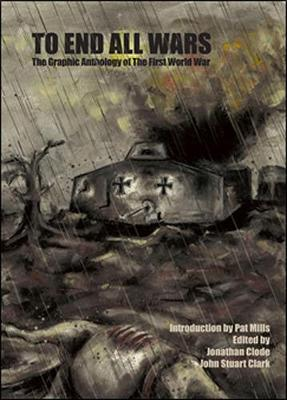 To End All Wars: The Graphic Anthology of The Great War (Hardback)