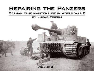 Repairing the Panzers: Volume 2: German Tank Maintenance in World War 2 (Hardback)