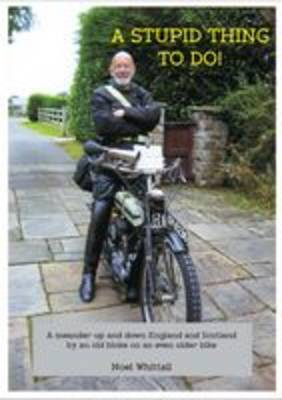 A Stupid Thing to Do!: A Meander Up and Down England and Scotland by an Old Bloke on an Even Older Bike (Paperback)