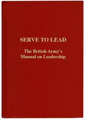 Serve to Lead: The British Army's Anthology on Leadership (Hardback)