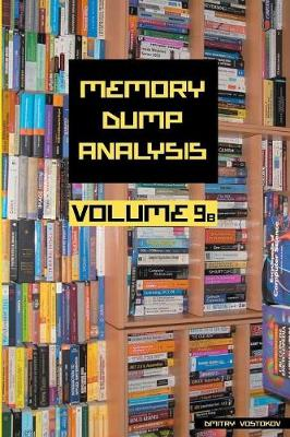 Memory Dump Analysis Anthology: Volume 9B (Paperback)