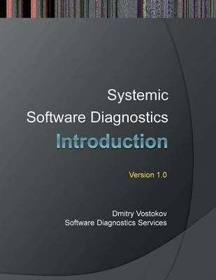 Systemic Software Diagnostics: An Introduction to Systems Thinking in Memory Dump and Software Trace Analysis (Paperback)