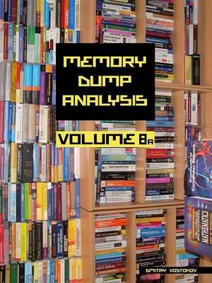Memory Dump Analysis Anthology: Volume 8a (Paperback)