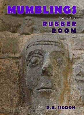 Mumblings from the Rubber Room: Being the Arrant Nonsense of D.E. Siddon (Paperback)